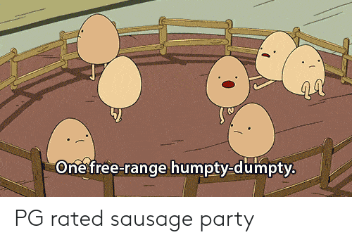 Party, Free, and One: One free-range humpty-dumpty PG rated sausage party