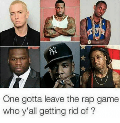 Memes, Rap, and Game: One gotta leave the rap game  who y'all getting rid of?