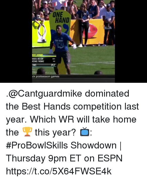 Espn, Memes, and Best: ONE  HAND  EST HANDS  USSELL WILSON  ICHAEL THOMAS  IME  SEA  NO  043  ck postseason games .@Cantguardmike dominated the Best Hands competition last year.  Which WR will take home the 🏆 this year?  📺: #ProBowlSkills Showdown | Thursday 9pm ET on ESPN https://t.co/5X64FWSE4k