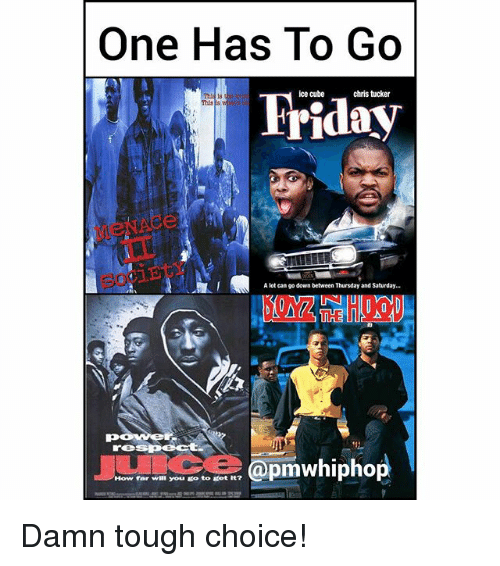 Chris Tucker, Friday, and Ice Cube: One Has To Go  Friday  ice cube  chris tucker  This  A lot can go down between Thursday and Saturday...  N IU  @pmwhiphop  How far will you. go to get it? Damn tough choice!
