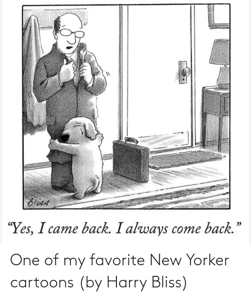 Cartoons: One of my favorite New Yorker cartoons (by Harry Bliss)