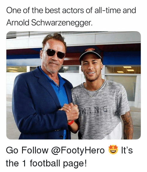 schwarzenegger: One of the best actors of all-time and  Arnold Schwarzenegger. Go Follow @FootyHero 🤩 It's the 1 football page!
