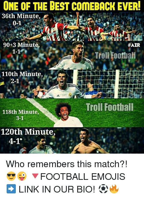 Best Comeback Ever: ONE OF THE BEST COMEBACK EVER!  36th Minute  0-1  90+3 Minute.  HAZR  1-1  Troll Football  110th Minute  2-1  Troll Football  118th Minute,  3-1  120th Minute,  4-1 Who remembers this match?! 😎😜 🔻FOOTBALL EMOJIS ➡️ LINK IN OUR BIO! ⚽️🔥