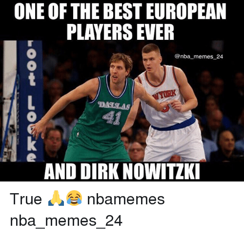 Nba Memes: ONE OF THE BEST EUROPEAN  PLAYERS EVER  @nba memes_24  AND DIRK NOWITZK True 🙏😂 nbamemes nba_memes_24
