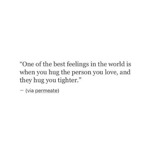 "Love, Best, and World: ""One of the best feelings in the world is  when you hug the person you love, and  they hug you tighter.""  -(via permeate)"