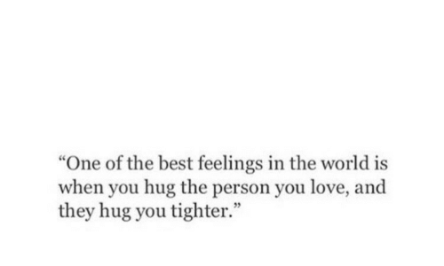 "Love, Best, and World: ""One of the best feelings in the world is  when you hug the person you love, and  they hug you tighter."""