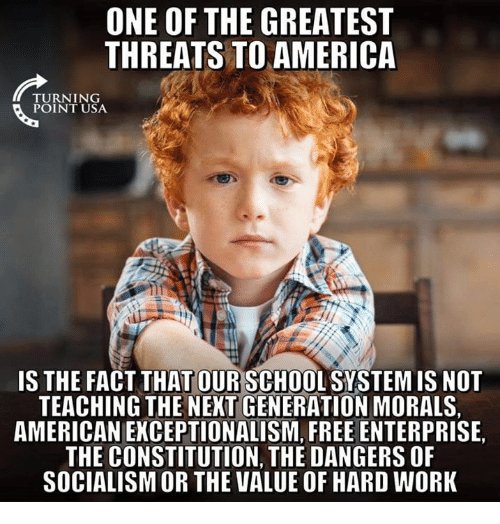 Constitution: ONE OF THE GREATEST  THREATS TO AMERICA  TU RN 1 NG  IS THE FACT THAT OUR SCHOOL SYSTEM IS NOT  TEACHING THE NEXT GENERATION MORALS.  AMERICAN EKCEPTIONALISM, FREE ENTERPRISE,  THE CONSTITUTION, THE DANGERS OF  SOCIALISM OR THE VALUE OF HARD WORK