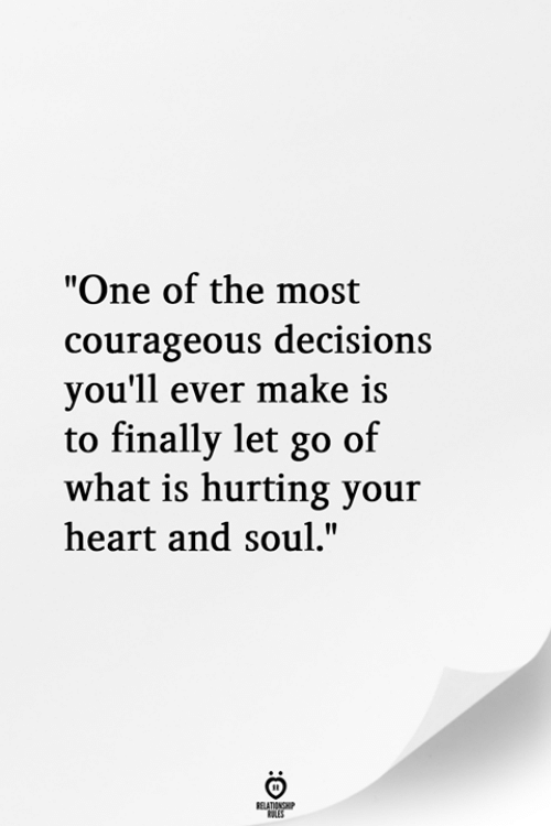 """Heart, What Is, and Courageous: """"One of the most  courageous decisions  vou'll ever make is  to finally let go of  what is hurting your  heart and soul."""""""