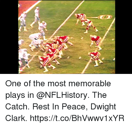 Memes, Peace, and 🤖: One of the most memorable plays in @NFLHistory.  The Catch.  Rest In Peace, Dwight Clark. https://t.co/BhVwwv1xYR