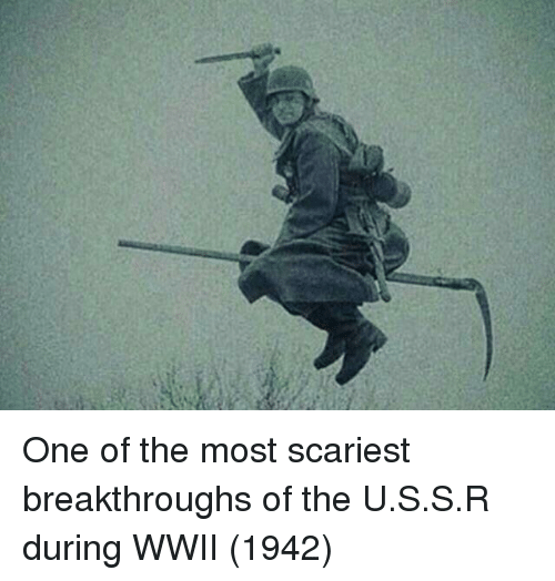 Wwii, One, and  One of the Most: One of the most scariest breakthroughs of the U.S.S.R during WWII (1942)