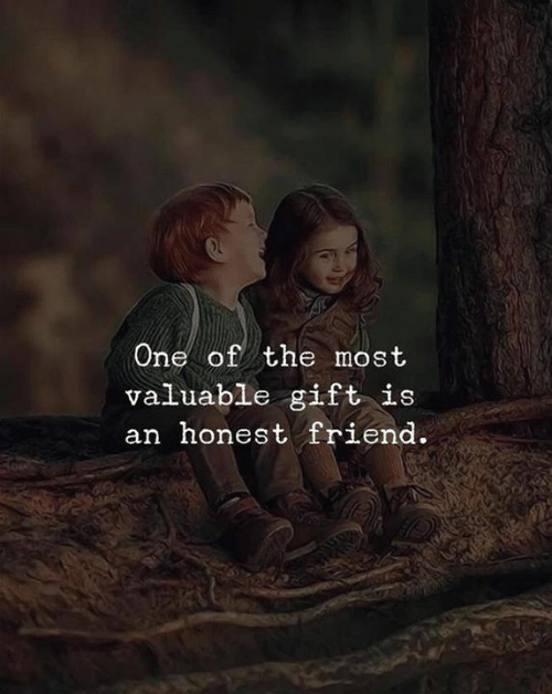 One, Friend, and  Gift: One of the most  valuable gift is  an honest friend.