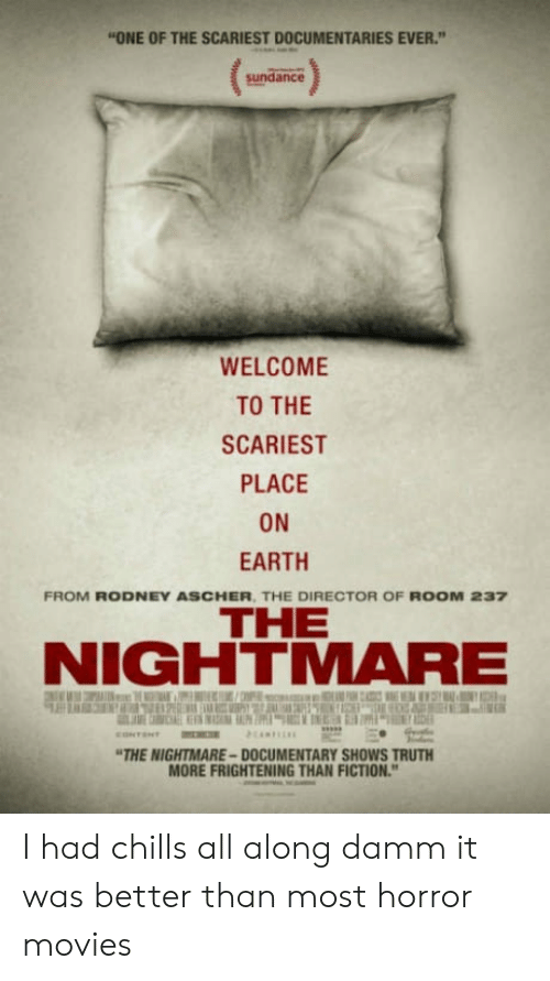 "Movies, Earth, and Horror Movies: ""ONE OF THE SCARIEST DOCUMENTARIES EVER.""  sundance  WELCOME  TO THE  SCARIEST  PLACE  ON  EARTH  FROM RODNEY ASCHER, THE DIRECTOR OF ROOM 237  THE  NIGHTMARE  THE NIGHTMARE-DOCUMENTARY SHOWS TRUTH  MORE FRIGHTENING THAN FICTION I had chills all along damm it was better than most horror movies"