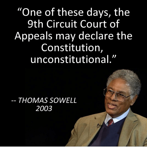 """Constitution, Thomas Sowell, and Thomas: """"One of these days, the  9th Circuit Court of  Appeals may declare the  Constitution,  unconstitutional.""""  THOMAS SOWELL  2003"""
