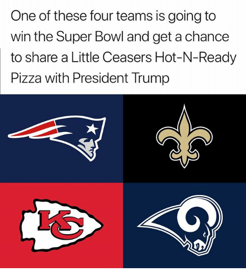 Nfl, Pizza, and Super Bowl: One of these four teams is going to  win the Super Bowl and get a chance  to share a Little Ceasers Hot-N-Ready  Pizza with President Trump