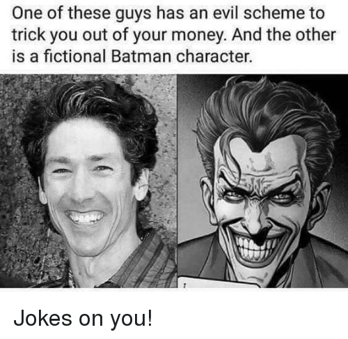 Batman, Funny, and Money: One of these guys has an evil scheme to  trick you out of your money. And the other  is a fictional Batman character. Jokes on you!