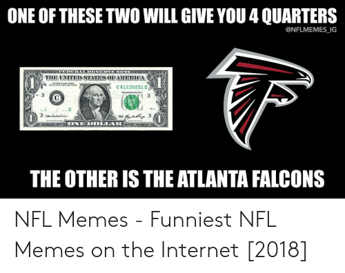 Atlanta Falcons Memes: ONE OF THESE TWO WILL GIVE YOU 4 QUARTERS  @NFLMEMES_IG  THE UNITED STATES OF AMERICA  С 81230251 D  3  Gise  THE OTHER IS THE ATLANTA FALCONS NFL Memes - Funniest NFL Memes on the Internet [2018]