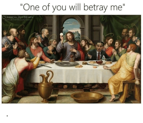 "Classical: ""One of you will betray me""  II  CLASSICAL ART MEMES  Pacebook.com/clasiicalartmemes ."
