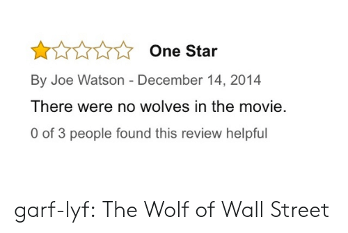 Tumblr, The Wolf of Wall Street, and Blog: One Star  By Joe Watson - December 14, 2014  There were no wolves in the movie.  0 of 3 people found this review helpful garf-lyf:  The Wolf of Wall Street