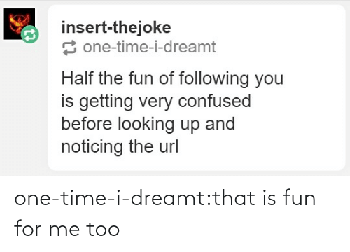 One Time: one-time-i-dreamt:that is fun for me too