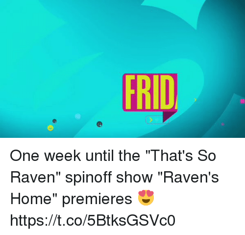 "That's So Raven: One week until the ""That's So Raven"" spinoff show ""Raven's Home"" premieres 😍 https://t.co/5BtksGSVc0"