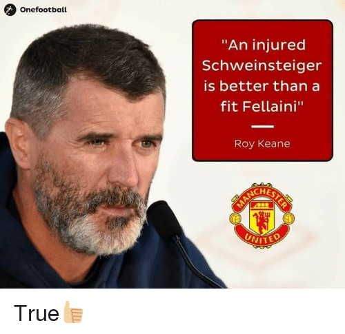 "Memes, 🤖, and Keane: Onefootball  ""An injured  Schweinsteiger  is better than a  fit Fellaini""  Roy Keane  ACHES  UNITE True👍🏼"