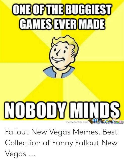 Fallout New Vegas Memes: ONEOFTHE BUGGIEST  GAMESEVERMADE  NOBODY MINDS  memecenter.com İM unetilerta  memecenter.conm Fallout New Vegas Memes. Best Collection of Funny Fallout New Vegas ...