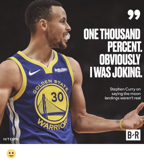 Stephen Curry: ONETHOUSAND  PERCENT  OBVIOUSLY  nestanIWASJOKING.  Stephen Curry on  saying the moon  landings weren't real  0  30  ARRIO  B R  H/TESPN 🌝