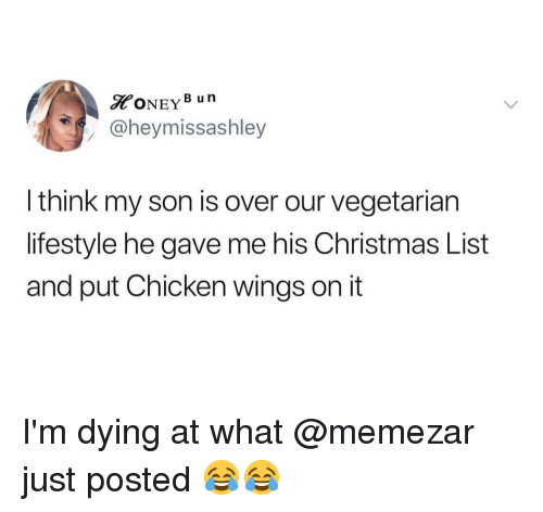 Christmas, Memes, and Chicken: ONEYB un  @heymissashley  l think my son is over our vegetarian  lifestyle he gave me his Christmas List  and put Chicken wings on it I'm dying at what @memezar just posted 😂😂