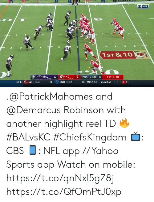 highlight: ONFL  1ST &10 G  KC  7  BAL  (2-0)  2ND 7:58  1ST & 10  8  (2-0)  4th & Goal  UIND (1-1)  NFL ATL (1-1)  0  10 2ND 5:51  3 .@PatrickMahomes and @Demarcus Robinson with another highlight reel TD 🔥 #BALvsKC #ChiefsKingdom  📺: CBS 📱: NFL app // Yahoo Sports app Watch on mobile: https://t.co/qnNxI5gZ8j https://t.co/QfOmPtJ0xp