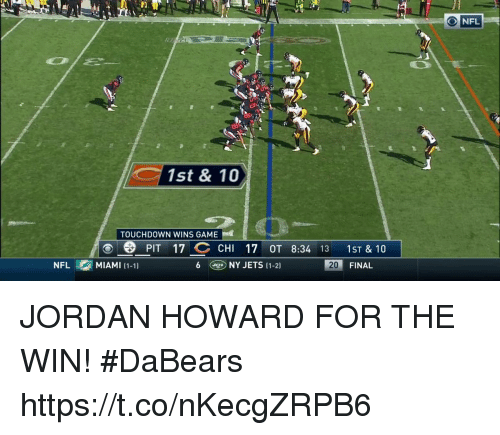 Memes, Game, and Jets: ONFL  1st & 10  TOUCHDOWN WINS GAME  O PIT 17 CHI 17 OT 8:34 13 1ST & 10  MIAMI (1-11  6NY JETS (1-2]  20  FINAL JORDAN HOWARD FOR THE WIN! #DaBears https://t.co/nKecgZRPB6