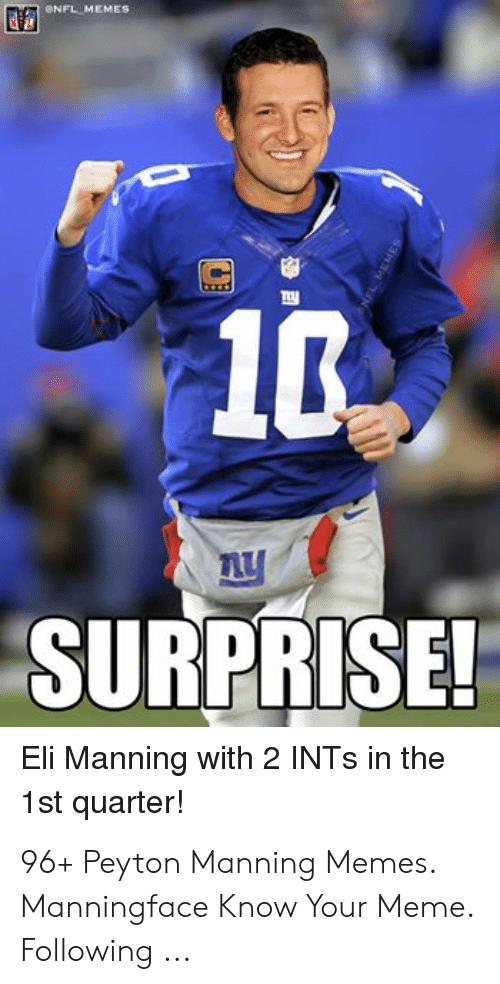 Peyton Manning Memes: ONFL MEMES  ny  SURPRISE!  Eli Manning with 2 INTS in the  1st quarter! 96+ Peyton Manning Memes. Manningface Know Your Meme. Following ...