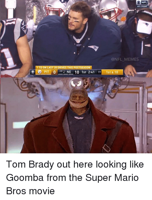 goomba: ONFL  O NFL  AFC CHAMP  @NFL MEMES  1 TD ON LAST 20 DRIVES THIS POSTSEASON  PIT 0 NE 10 1ST 2:41 19  1ST & 10 Tom Brady out here looking like Goomba from the Super Mario Bros movie