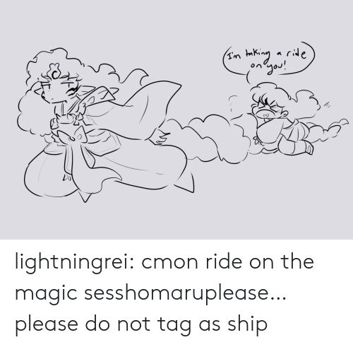 Target, Tumblr, and Blog: ongou! lightningrei:  cmon ride on the magic sesshomaruplease… please do not tag as ship