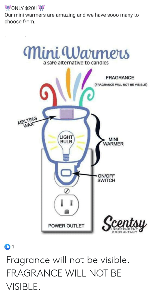 Power, Amazing, and Candles: ONLY $20!!  Our mini warmers are amazing and we have sooo many to  choose from  mini Warmers  a safe alternative to candles  FRAGRANCE  (FRAGRANCE WILL NOT BE VISIBLE)  MELTING  WAX  LIGHT  BULB  MINI  WARMER  ON/OFF  SWITCH  Scentsy  POWER OUTLET  INDEPENDENT  CONSULTANT Fragrance will not be visible. FRAGRANCE WILL NOT BE VISIBLE.