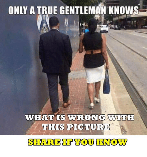 Memes, True, and What Is: ONLY A TRUE GENTLEMAN KNOWS  WHAT IS WVRONG  WITH  THIS PICTURE  SHARE IF YOU KNOW