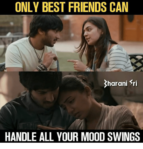Friends, Memes, and Mood: ONLY BEST FRIENDS CAN  harani Sri  HANDLE ALL YOUR MOOD SWINGS