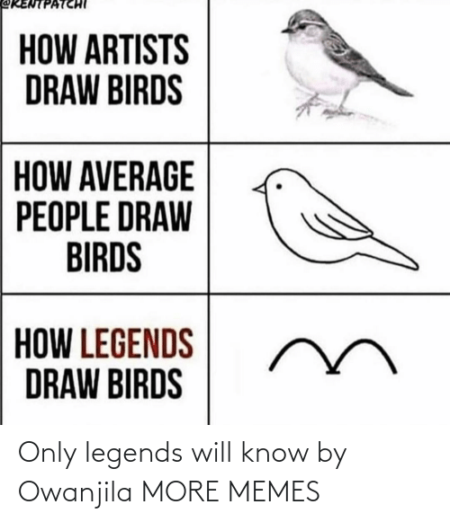 know: Only legends will know by Owanjila MORE MEMES