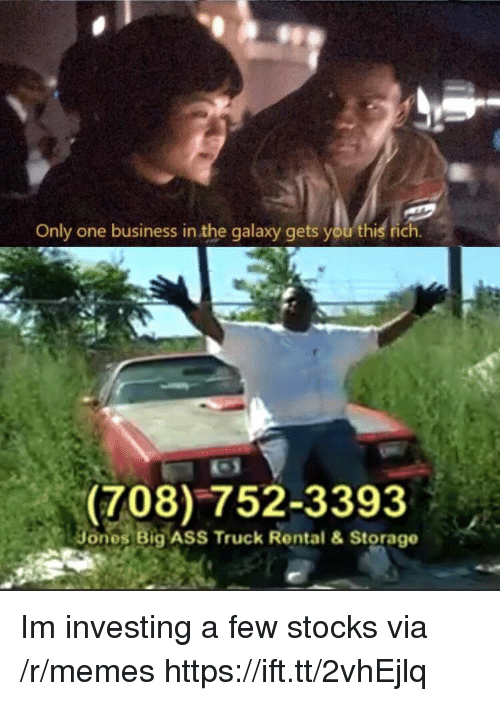 Ass, Memes, and Big Ass: Only one business in the galaxy gets you this  (708)752-3393  ones Big ASS Truck Rental & Storage Im investing a few stocks via /r/memes https://ift.tt/2vhEjlq