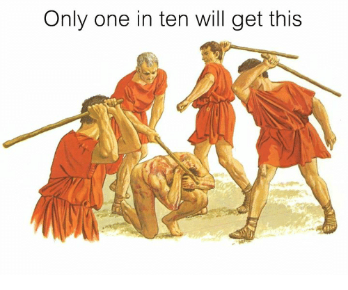 Rough Roman, Only One, and One: Only one in ten will get this