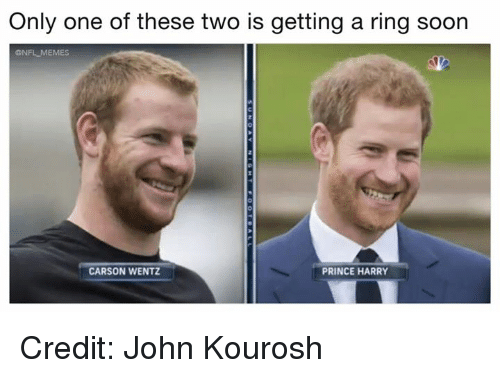 Memes, Nfl, and Prince: Only one of these two is getting a ring soon  ONFL MEMES  CARSON WENTZ  PRINCE HARRY Credit: John Kourosh