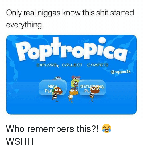 Memes, Shit, and Wshh: Only real niggas know this shit started  everything.  Poptropieg  @rapper2k  NEW  RET  PL Who remembers this?! 😂 WSHH
