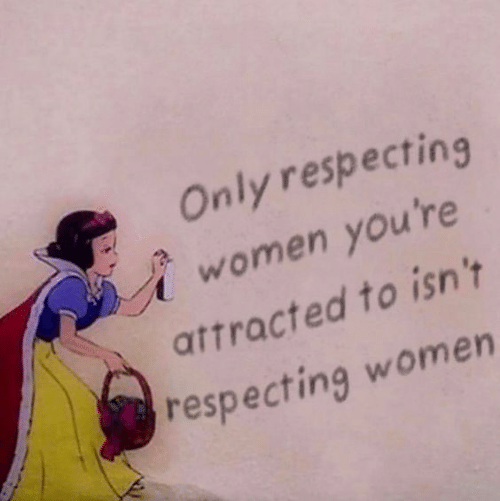 Women, Youre, and Attracted: Only respecting  women you're  attracted to isn't  respecting women