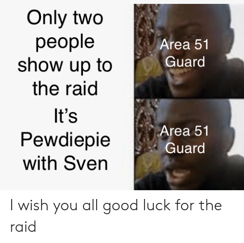 Good, Luck, and Area 51: Only two  реople  show up to  Area 51  Guard  the raid  It's  Area 51  Pewdiepie  with Sven  Guard I wish you all good luck for the raid
