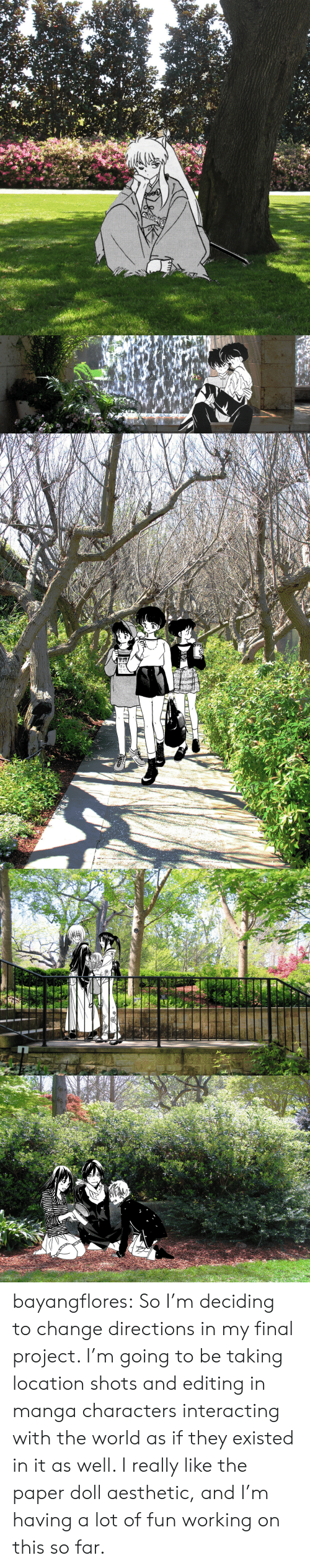 Interacting: ONLY   www bayangflores:  So I'm deciding to change directions in my final project. I'm going to be taking location shots and editing in manga characters interacting with the world as if they existed in it as well. I really like the paper doll aesthetic, and I'm having a lot of fun working on this so far.