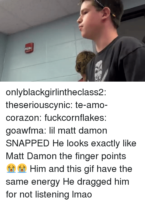 Energy, Gif, and Lmao: onlyblackgirlintheclass2:  theseriouscynic: te-amo-corazon:  fuckcornflakes:  goawfma:  lil matt damon SNAPPED   He looks exactly like Matt Damon    the finger points 😭😭  Him and this gif have the same energy   He dragged him for not listening lmao
