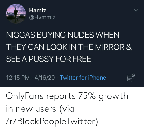 R Blackpeopletwitter: OnlyFans reports 75% growth in new users (via /r/BlackPeopleTwitter)