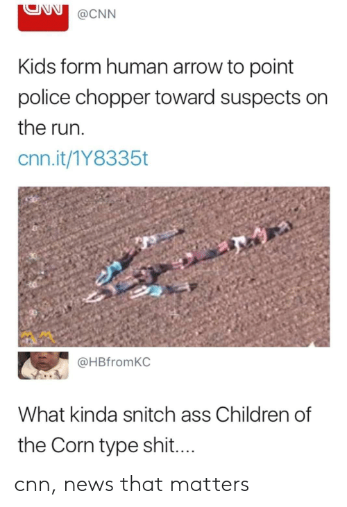 Ass, Children, and cnn.com: ONN@CNN  Kids form human arrow to point  police chopper toward suspects on  the run  cnn.it/1Y8335t  @HBfromKC  What kinda snitch ass Children of  the Corn type shit cnn, news that matters