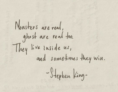 They, Real, and Inside: onsters are real  They kve inside u,  and sometimes they win  epken Ku