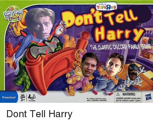 Children, Family, and Game: ont Tell  Harr  play  THE CLASSIC OSCORP FAMILY GAME  AGE I  EDAD  A WARNING:  Preschool  2-4  PLAYERS  No reading required to play  ADULT ASSEMBLY REQUIRED  AODLT ASSEMBT ROnrY CHtKING HAZARD Smallparts.  Not for children under 3 years. Dont Tell Harry