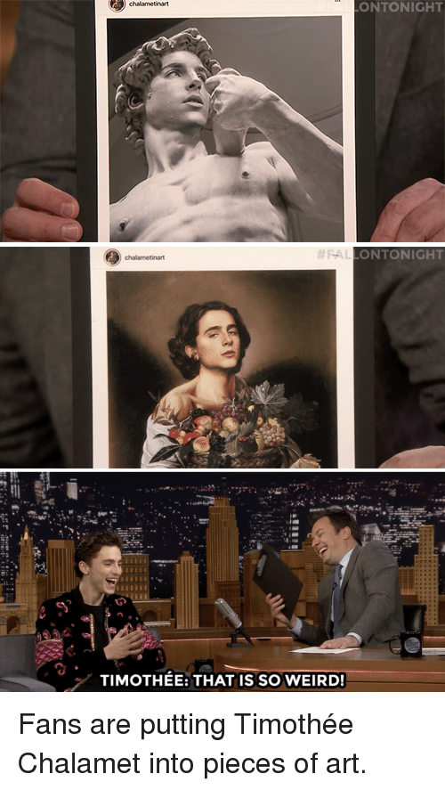 Target, Weird, and youtube.com: ONTONIGHT   ONTONIGHT  chalametinart  TIMOTHEE: THAT IS SO WEIRD! Fans are putting Timothée Chalamet into pieces of art.